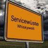Servicewüste Whiskywelt